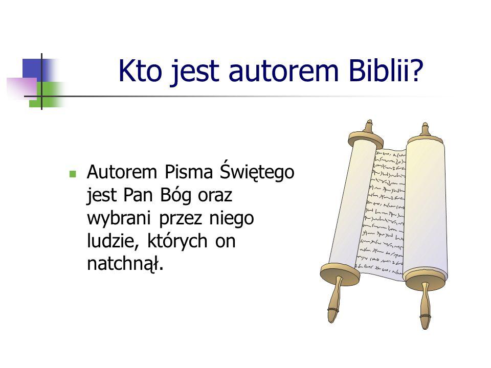 Kto jest autorem Biblii? Autorem Pisma Świętego jest Pan Bóg oraz wybrani przez niego ludzie, których on natchnął.