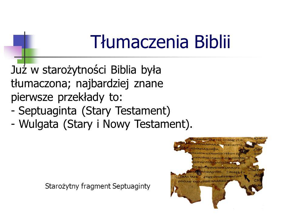 Tłumaczenia Biblii Już w starożytności Biblia była tłumaczona; najbardziej znane pierwsze przekłady to: - Septuaginta (Stary Testament) - Wulgata (Sta