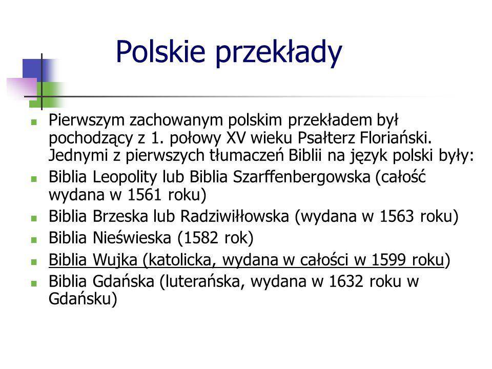 Polskie przekłady Pierwszym zachowanym polskim przekładem był pochodzący z 1. połowy XV wieku Psałterz Floriański. Jednymi z pierwszych tłumaczeń Bibl