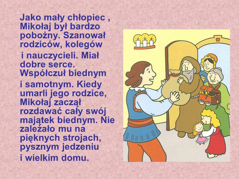Jako mały chłopiec, Mikołaj był bardzo pobożny.Szanował rodziców, kolegów i nauczycieli.