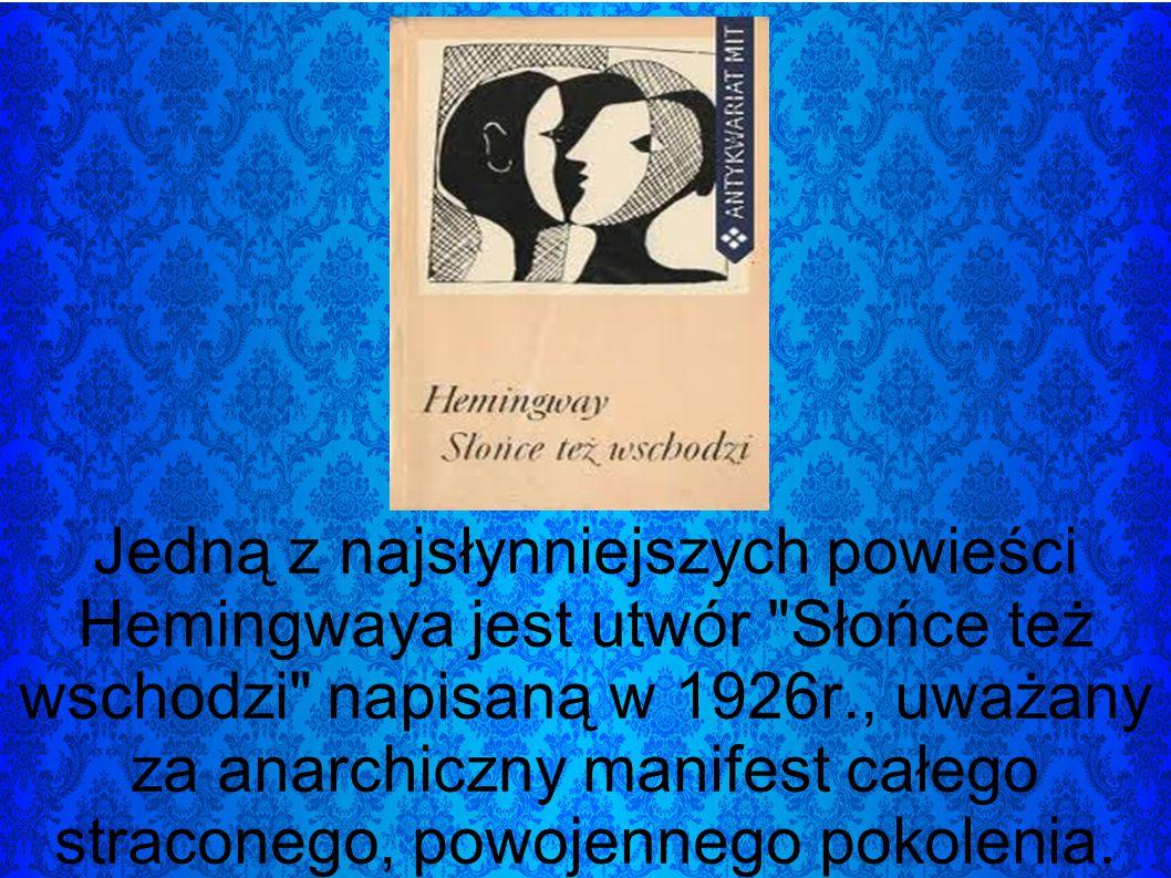 Jedną z najsłynniejszych powieści Hemingwaya jest utwór Słońce też wschodzi napisaną w 1926r., uważany za anarchiczny manifest całego straconego, powojennego pokolenia.