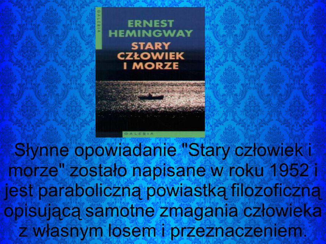 Słynne opowiadanie Stary człowiek i morze zostało napisane w roku 1952 i jest paraboliczną powiastką filozoficzną opisującą samotne zmagania człowieka z własnym losem i przeznaczeniem.