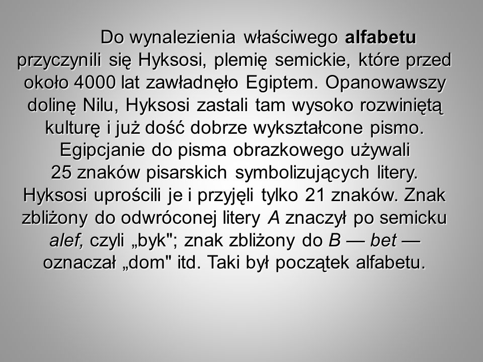 Do wynaIezienia właściwego alfabetu przyczynili się Hyksosi, plemię semickie, które przed około 4000 lat zawładnęło Egiptem. Opanowawszy dolinę Nilu,