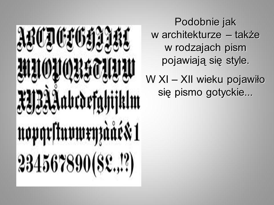 Podobnie jak w architekturze – także w rodzajach pism pojawiają się style. W XI – XII wieku pojawiło się pismo gotyckie...