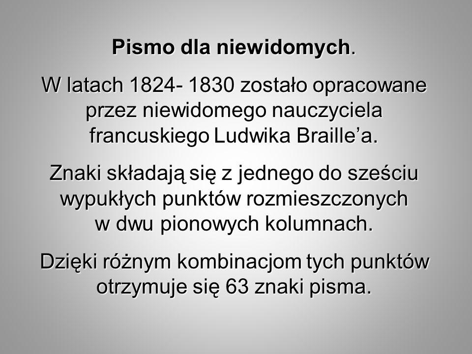 Pismo dla niewidomych. W latach 1824- 1830 zostało opracowane przez niewidomego nauczyciela francuskiego Ludwika Braille'a. Znaki składają się z jedne