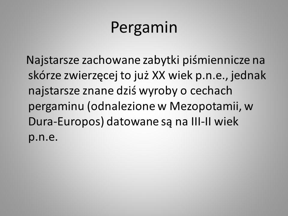 Pergamin Najstarsze zachowane zabytki piśmiennicze na skórze zwierzęcej to już XX wiek p.n.e., jednak najstarsze znane dziś wyroby o cechach pergaminu