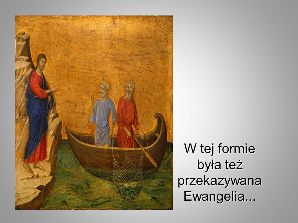 W tej formie była też przekazywana Ewangelia...