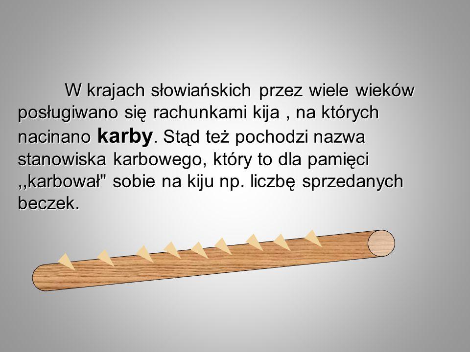 W krajach słowiańskich przez wiele wieków posługiwano się rachunkami kija, na których nacinano karby. Stąd też pochodzi nazwa stanowiska karbowego, kt