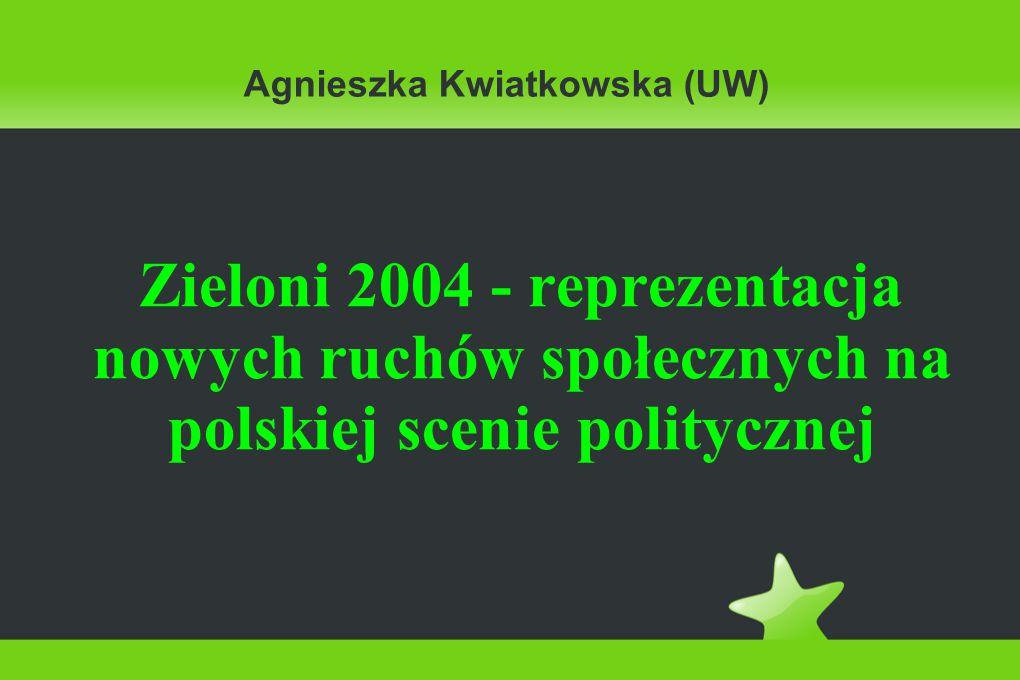 Agnieszka Kwiatkowska (UW) Zieloni 2004 - reprezentacja nowych ruchów społecznych na polskiej scenie politycznej