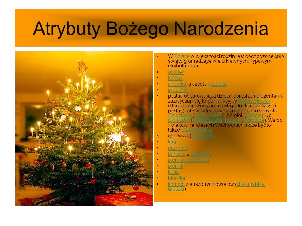 Atrybuty Bożego Narodzenia W Polsce w większości rodzin jest obchodzone jako święto gromadzące wielu krewnych. Typowymi atrybutami są:Polsce opłatek k