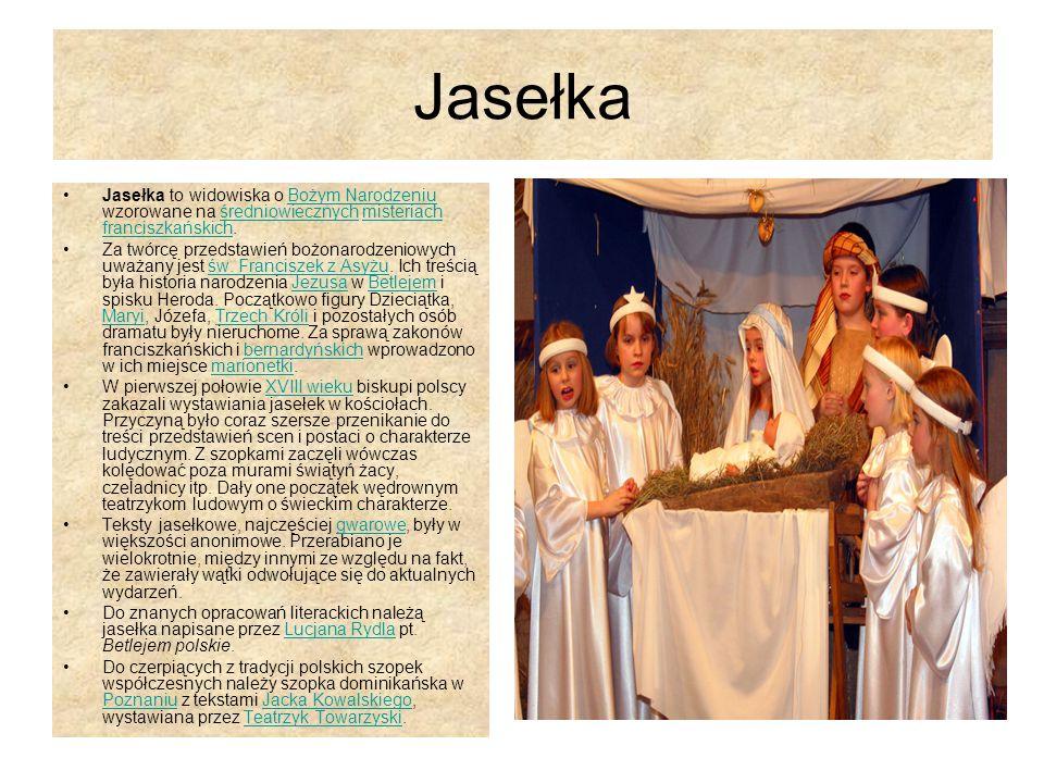 Jasełka Jasełka to widowiska o Bożym Narodzeniu wzorowane na średniowiecznych misteriach franciszkańskich.Bożym Narodzeniuśredniowiecznychmisteriach f