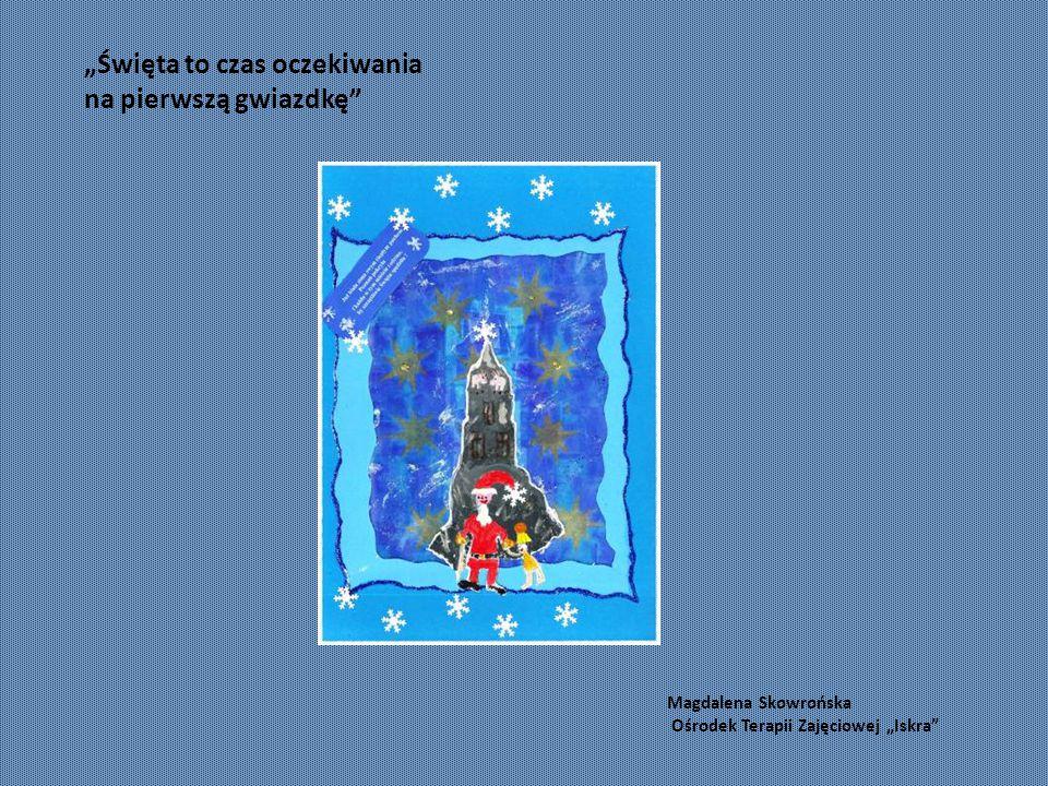 """Magdalena Skowrońska Ośrodek Terapii Zajęciowej """"Iskra """"Święta to czas oczekiwania na pierwszą gwiazdkę"""