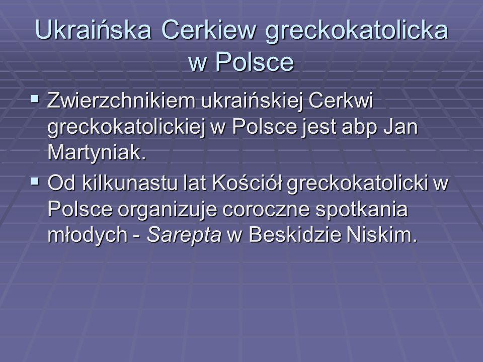 Ukraińska Cerkiew greckokatolicka w Polsce  Zwierzchnikiem ukraińskiej Cerkwi greckokatolickiej w Polsce jest abp Jan Martyniak.