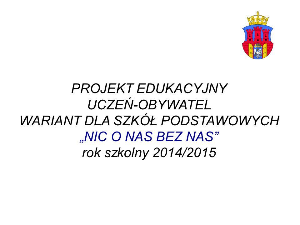 """PROJEKT EDUKACYJNY UCZEŃ-OBYWATEL WARIANT DLA SZKÓŁ PODSTAWOWYCH """"NIC O NAS BEZ NAS rok szkolny 2014/2015"""