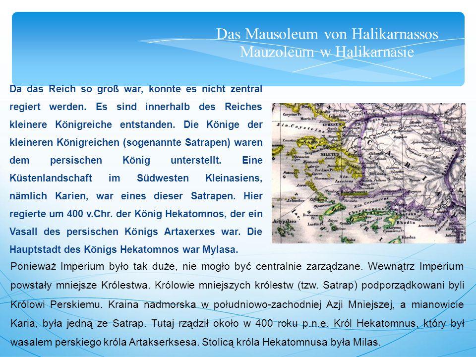 Das Mausoleum von Halikarnassos Mauzoleum w Halikarnasie Da das Reich so groß war, konnte es nicht zentral regiert werden.