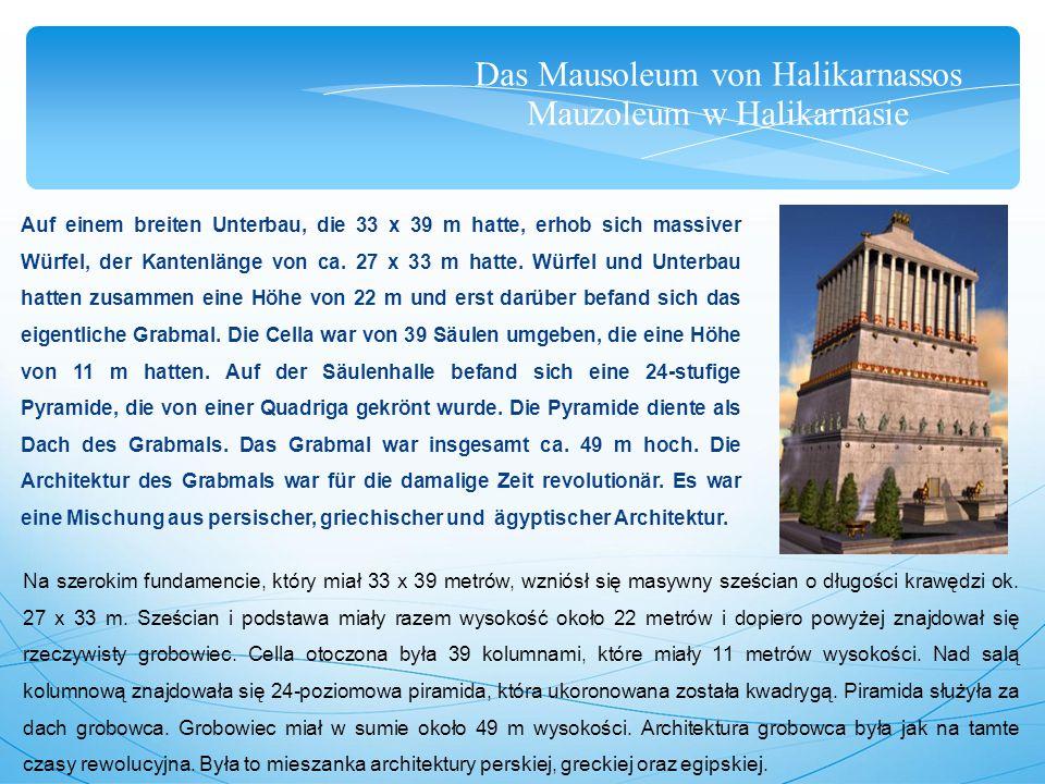 Das Mausoleum von Halikarnassos Mauzoleum w Halikarnasie Auf einem breiten Unterbau, die 33 x 39 m hatte, erhob sich massiver Würfel, der Kantenlänge von ca.