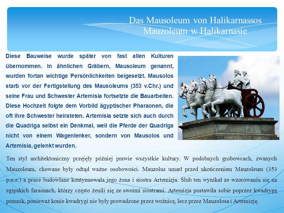 Das Mausoleum von Halikarnassos Mauzoleum w Halikarnasie Diese Bauweise wurde später von fast allen Kulturen übernommen.
