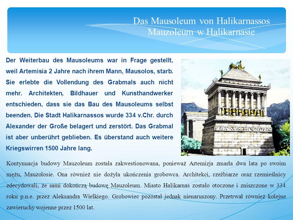 Das Mausoleum von Halikarnassos Mauzoleum w Halikarnasie Der Weiterbau des Mausoleums war in Frage gestellt, weil Artemisia 2 Jahre nach ihrem Mann, Mausolos, starb.