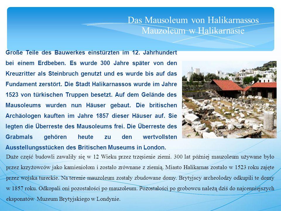 Das Mausoleum von Halikarnassos Mauzoleum w Halikarnasie Große Teile des Bauwerkes einstürzten im 12.