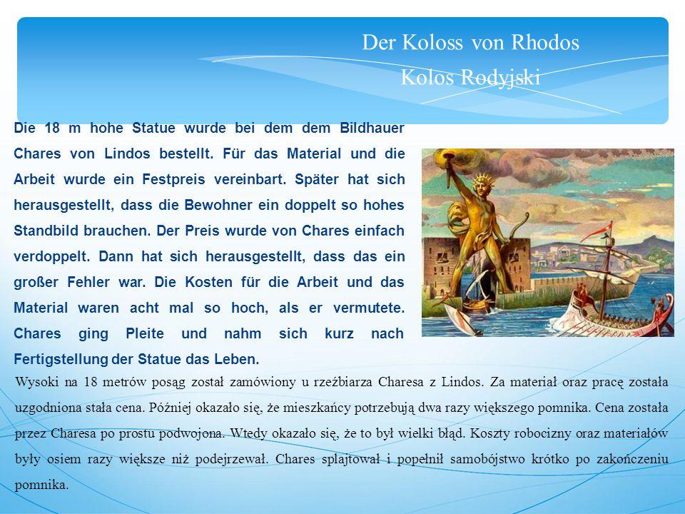 Der Koloss von Rhodos Kolos Rodyjski Die 18 m hohe Statue wurde bei dem dem Bildhauer Chares von Lindos bestellt.