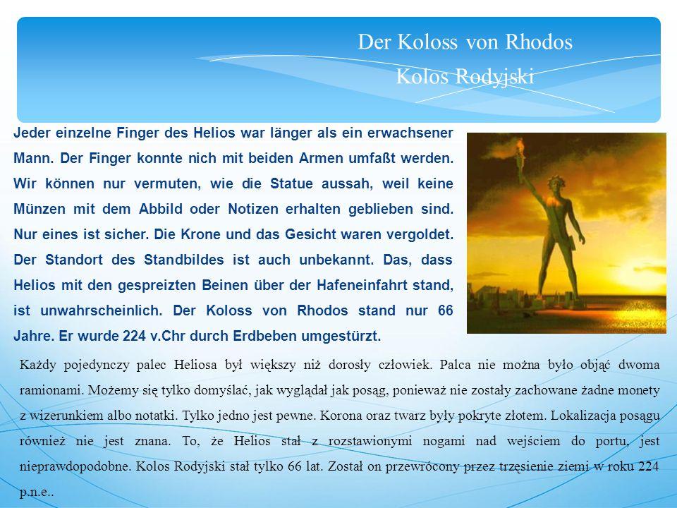 Der Koloss von Rhodos Kolos Rodyjski Jeder einzelne Finger des Helios war länger als ein erwachsener Mann.