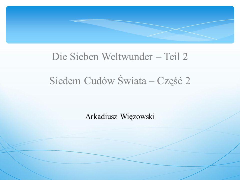 Die Sieben Weltwunder – Teil 2 Siedem Cudów Świata – Część 2 Arkadiusz Więzowski