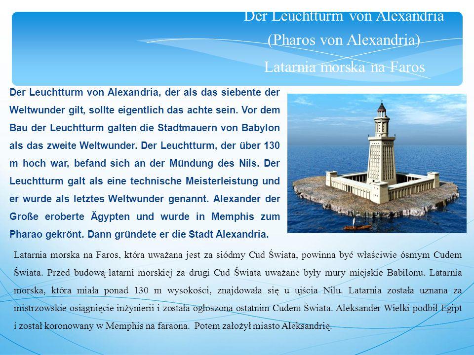Der Leuchtturm von Alexandria (Pharos von Alexandria) Latarnia morska na Faros Der Leuchtturm von Alexandria, der als das siebente der Weltwunder gilt, sollte eigentlich das achte sein.