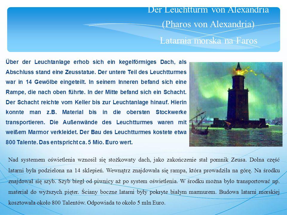 Der Leuchtturm von Alexandria (Pharos von Alexandria) Latarnia morska na Faros Über der Leuchtanlage erhob sich ein kegelförmiges Dach, als Abschluss stand eine Zeusstatue.