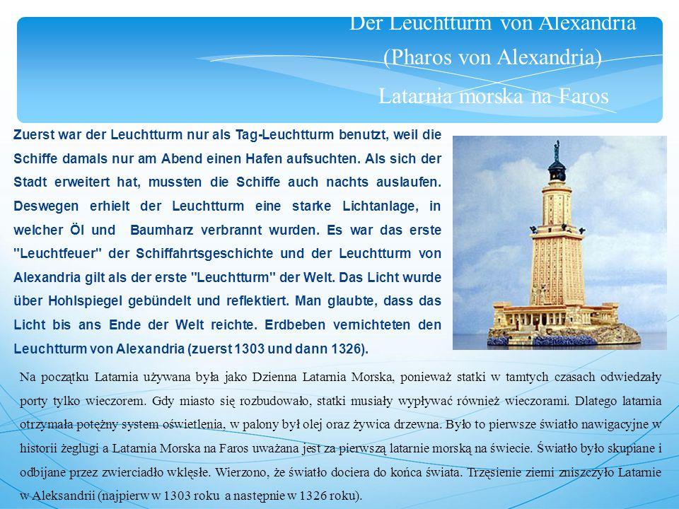 Der Leuchtturm von Alexandria (Pharos von Alexandria) Latarnia morska na Faros Zuerst war der Leuchtturm nur als Tag-Leuchtturm benutzt, weil die Schiffe damals nur am Abend einen Hafen aufsuchten.