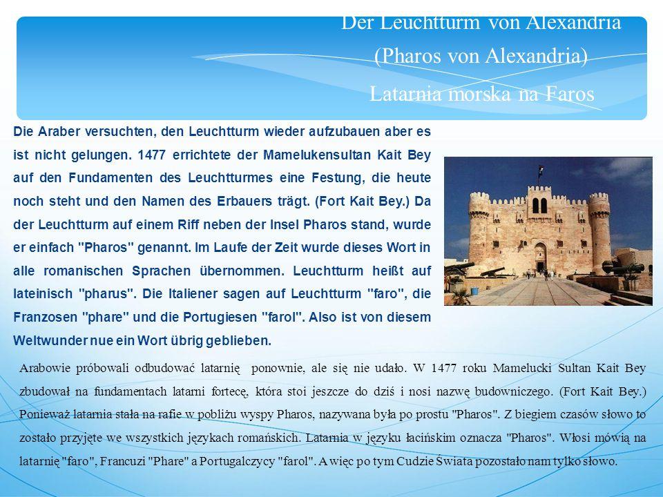 Der Leuchtturm von Alexandria (Pharos von Alexandria) Latarnia morska na Faros Die Araber versuchten, den Leuchtturm wieder aufzubauen aber es ist nicht gelungen.