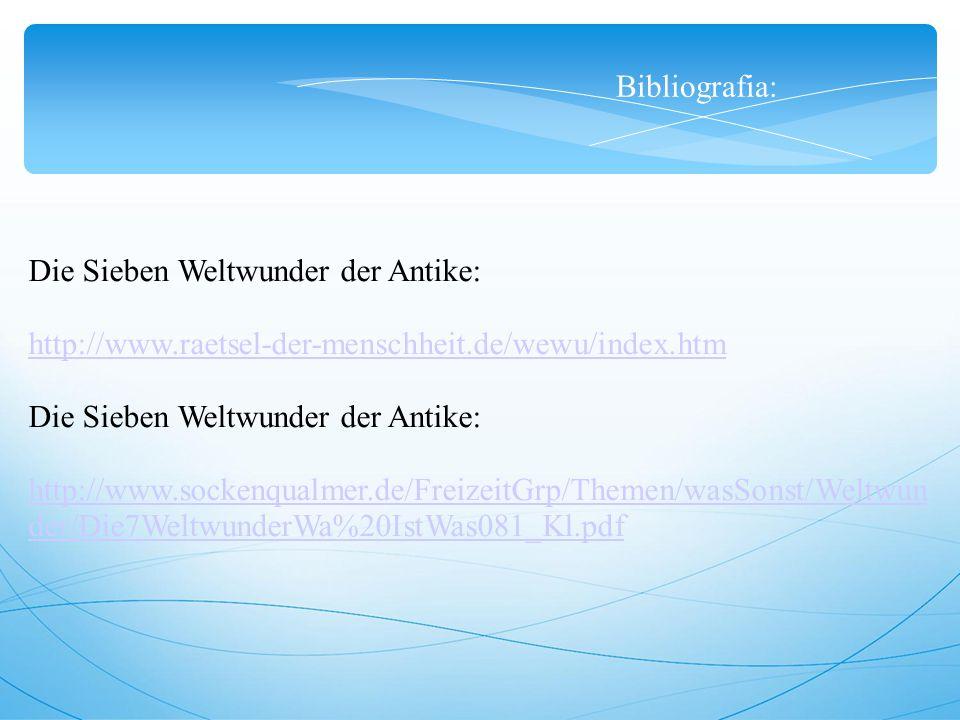 Bibliografia: Die Sieben Weltwunder der Antike: http://www.raetsel-der-menschheit.de/wewu/index.htm Die Sieben Weltwunder der Antike: http://www.sockenqualmer.de/FreizeitGrp/Themen/wasSonst/Weltwun der/Die7WeltwunderWa%20IstWas081_Kl.pdf