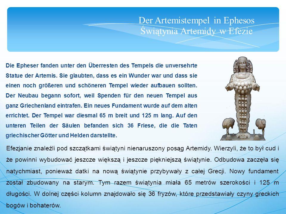 Der Artemistempel in Ephesos Świątynia Artemidy w Efezie Die Epheser fanden unter den Überresten des Tempels die unversehrte Statue der Artemis.