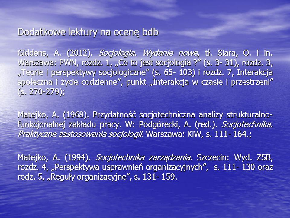 """Dodatkowe lektury na ocenę bdb Giddens, A. (2012). Socjologia. Wydanie nowe, tł. Siara, O. i in. Warszawa: PWN, rozdz. 1, """"Co to jest socjologia ?"""" (s"""