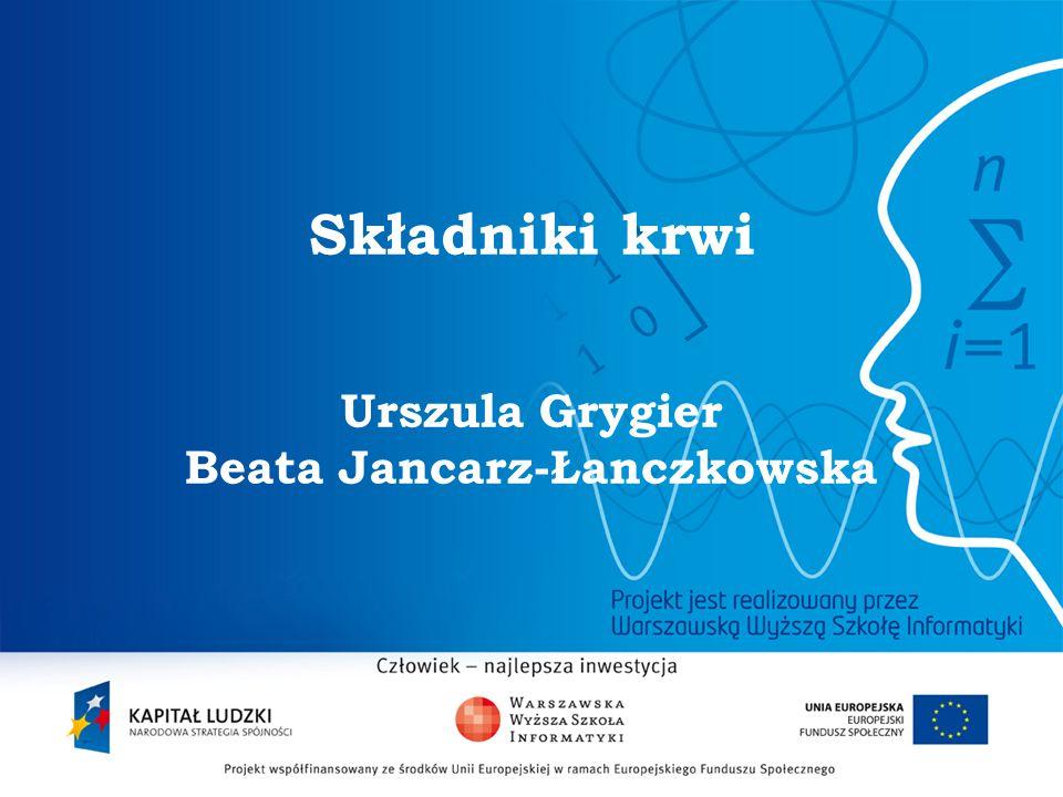2 Składniki krwi Urszula Grygier Beata Jancarz-Łanczkowska