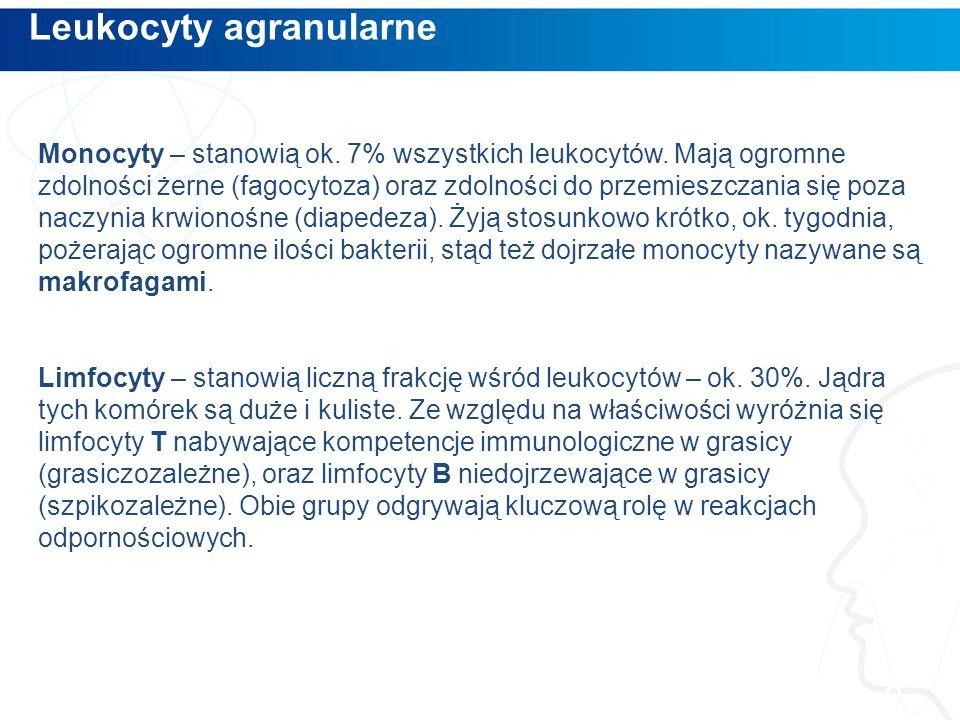 Leukocyty agranularne 8 Monocyty – stanowią ok.7% wszystkich leukocytów.