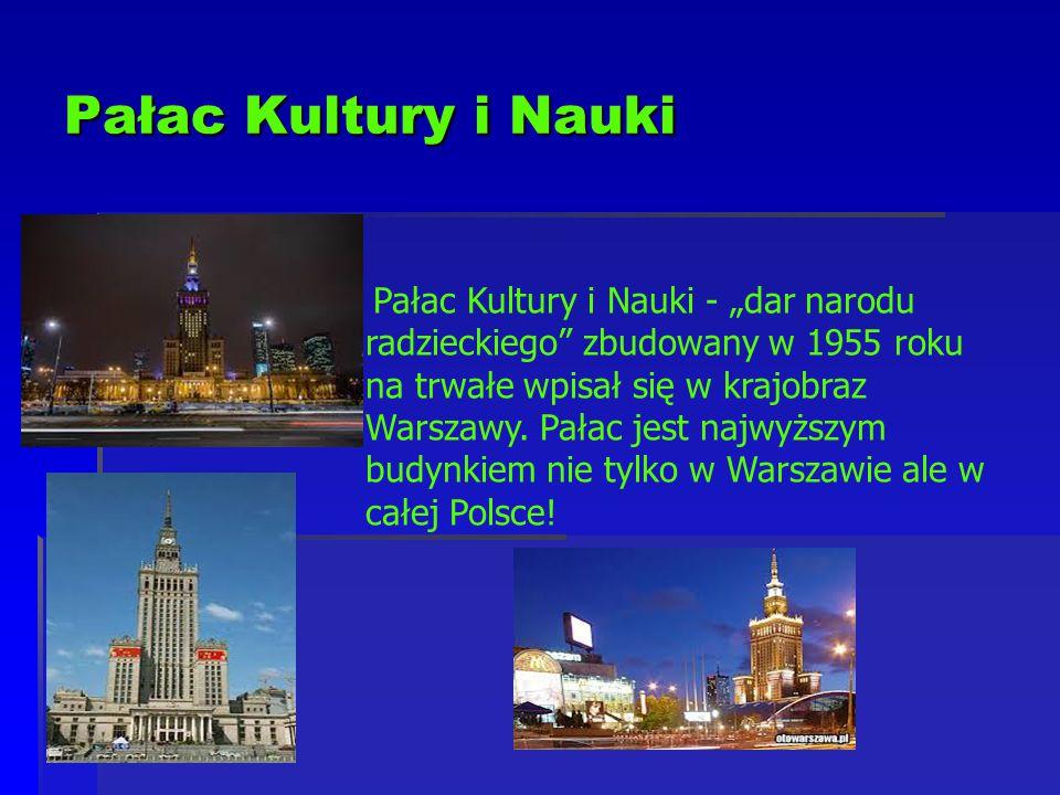 """Pałac Kultury i Nauki Pałac Kultury i Nauki - """"dar narodu radzieckiego"""" zbudowany w 1955 roku na trwałe wpisał się w krajobraz Warszawy. Pałac jest na"""