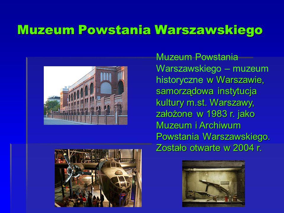 Muzeum Powstania Warszawskiego w Warszawie, samorządowa instytucja kultury m.st. Warszawy, założone w 1983 r. jako Muzeum i Archiwum Powstania Warszaw