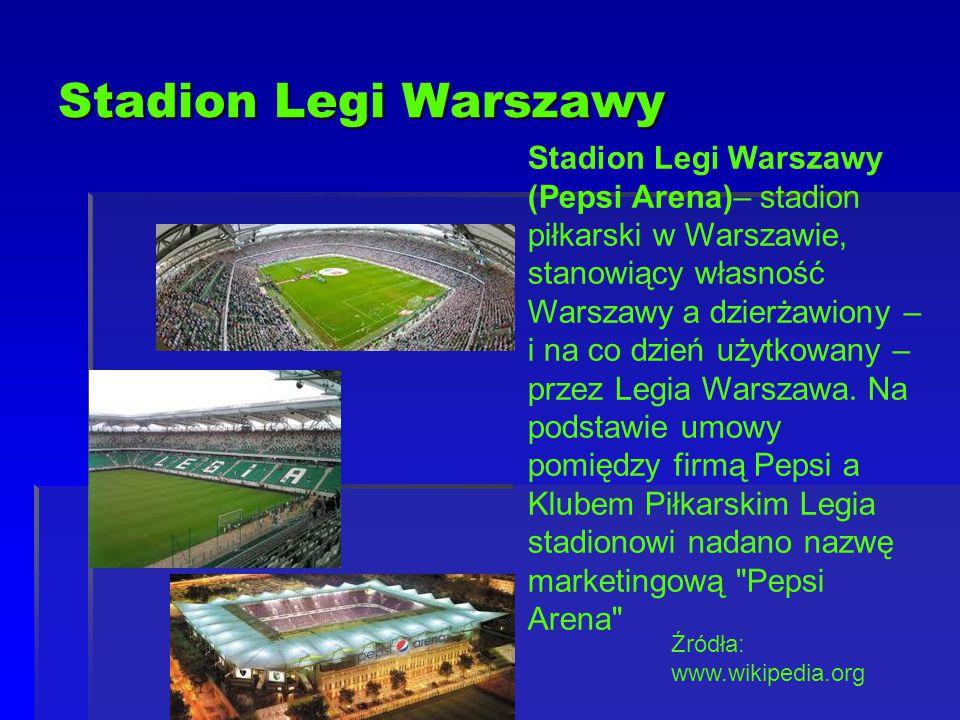Stadion Legi Warszawy Stadion Legi Warszawy (Pepsi Arena)– stadion piłkarski w Warszawie, stanowiący własność Warszawy a dzierżawiony – i na co dzień