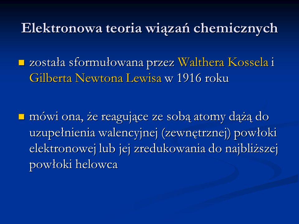 Elektronowa teoria wiązań chemicznych została sformułowana przez Walthera Kossela i Gilberta Newtona Lewisa w 1916 roku została sformułowana przez Wal