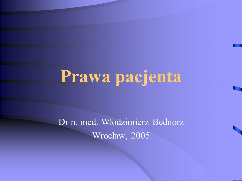 Prawa pacjenta Dr n. med. Włodzimierz Bednorz Wrocław, 2005