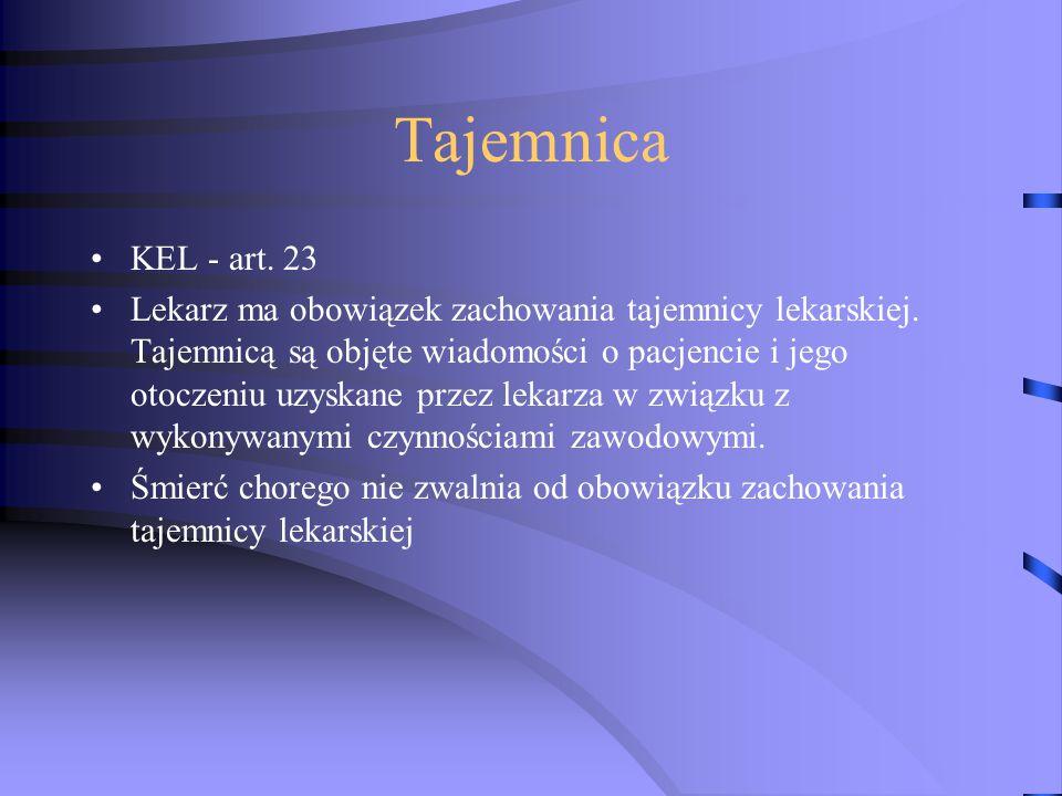 Tajemnica KEL - art. 23 Lekarz ma obowiązek zachowania tajemnicy lekarskiej. Tajemnicą są objęte wiadomości o pacjencie i jego otoczeniu uzyskane prze