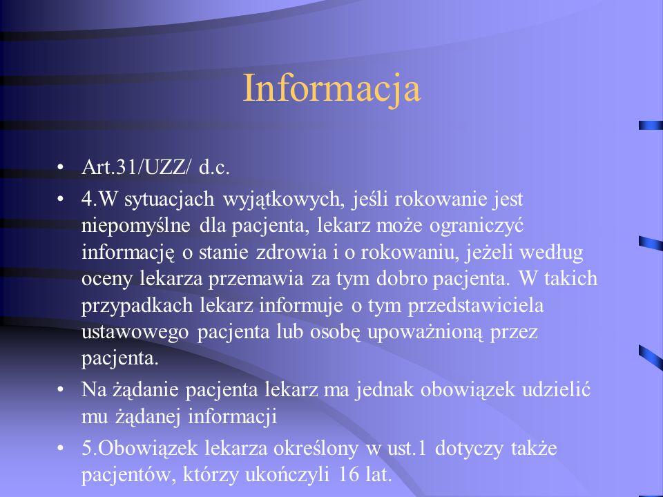 Informacja Art.31/UZZ/ d.c. 4.W sytuacjach wyjątkowych, jeśli rokowanie jest niepomyślne dla pacjenta, lekarz może ograniczyć informację o stanie zdro