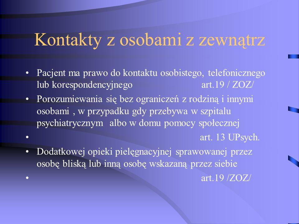 Kontakty z osobami z zewnątrz Pacjent ma prawo do kontaktu osobistego, telefonicznego lub korespondencyjnego art.19 / ZOZ/ Porozumiewania się bez ogra