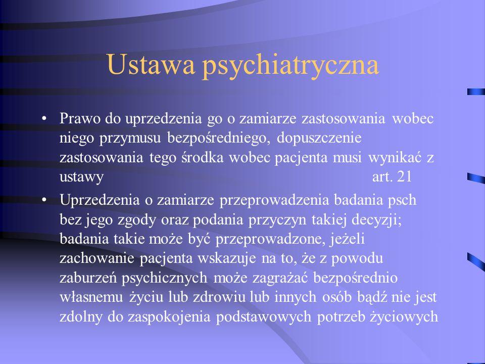Ustawa psychiatryczna Prawo do uprzedzenia go o zamiarze zastosowania wobec niego przymusu bezpośredniego, dopuszczenie zastosowania tego środka wobec pacjenta musi wynikać z ustawy art.