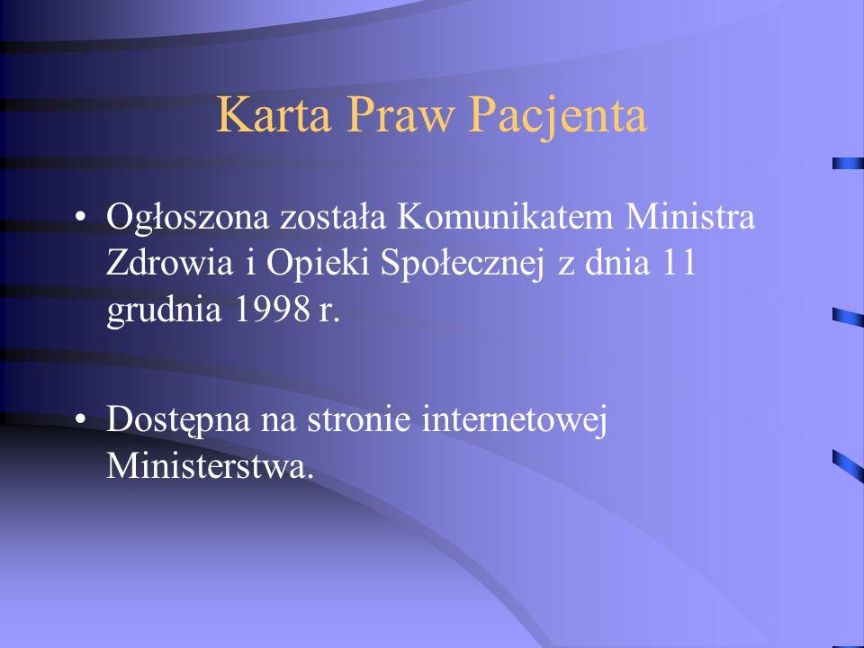 Karta Praw Pacjenta Ogłoszona została Komunikatem Ministra Zdrowia i Opieki Społecznej z dnia 11 grudnia 1998 r. Dostępna na stronie internetowej Mini