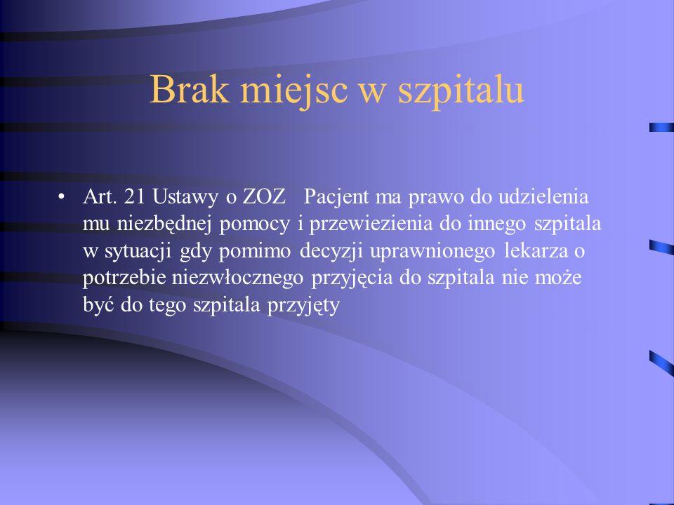 Brak miejsc w szpitalu Art. 21 Ustawy o ZOZ Pacjent ma prawo do udzielenia mu niezbędnej pomocy i przewiezienia do innego szpitala w sytuacji gdy pomi