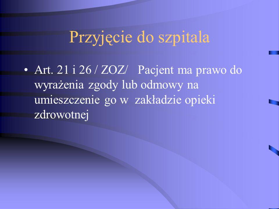 Przyjęcie do szpitala Art. 21 i 26 / ZOZ/ Pacjent ma prawo do wyrażenia zgody lub odmowy na umieszczenie go w zakładzie opieki zdrowotnej