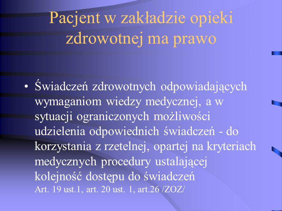 Ustawa o zawodzie lekarza 1996 Art.4 Pacjent ma prawo do udzielania mu świadczeń zdrowotnych przez lekarza zgodnie ze wskazaniami aktualnej wiedzy medycznej, dostępnymi lekarzowi metodami i środkami zapobiegania, rozpoznawania chorób, zgodnie z zasadami etyki zawodowej oraz z należytą starannością