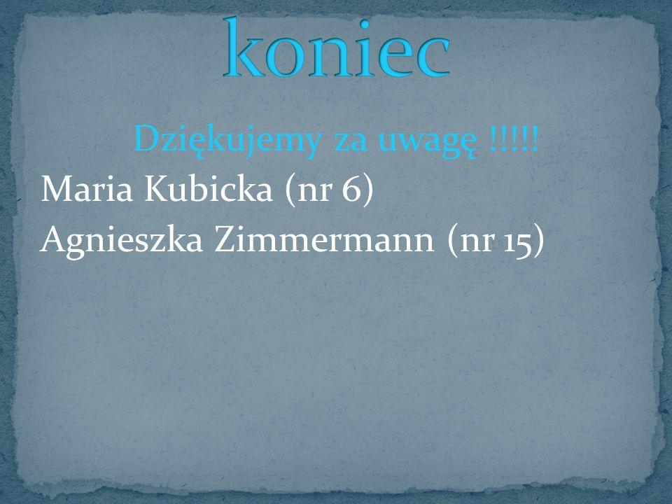 Dziękujemy za uwagę !!!!! Maria Kubicka (nr 6) Agnieszka Zimmermann (nr 15)