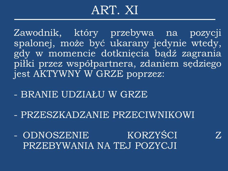 ART. XI Zawodnik, który przebywa na pozycji spalonej, może być ukarany jedynie wtedy, gdy w momencie dotknięcia bądź zagrania piłki przez współpartner